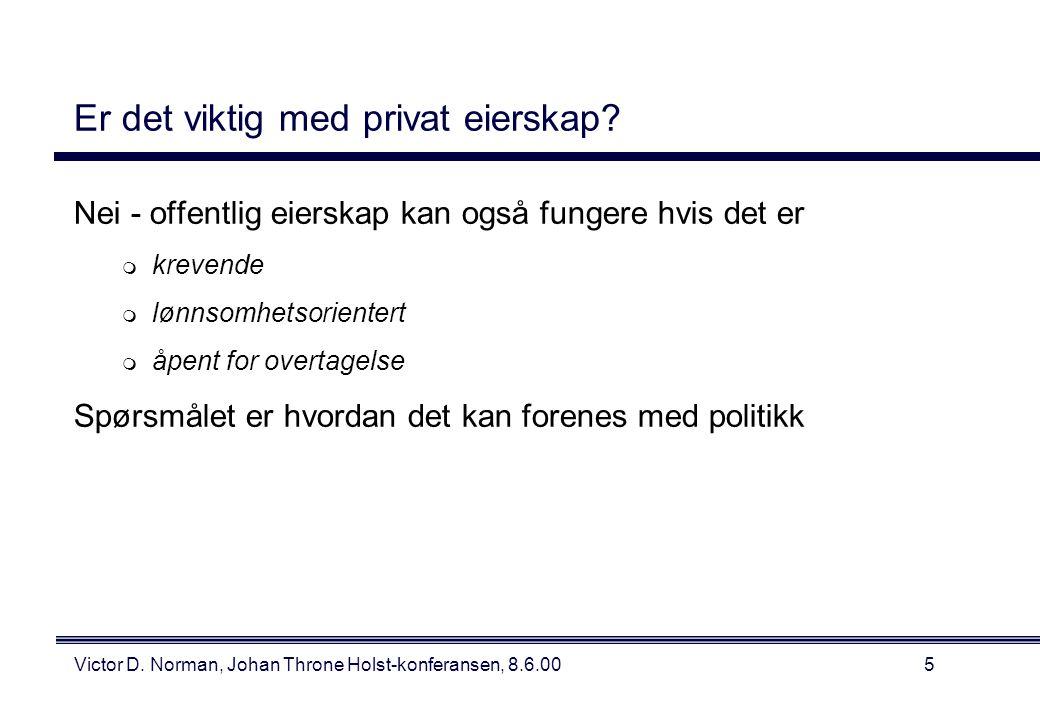 Victor D. Norman, Johan Throne Holst-konferansen, 8.6.005 Er det viktig med privat eierskap.