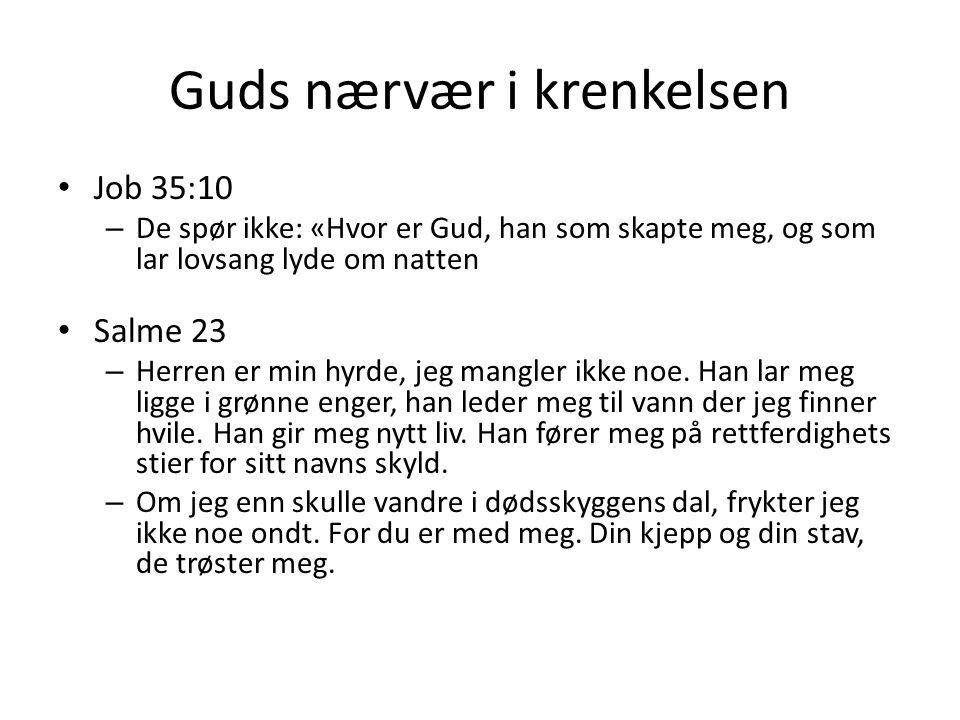 Guds nærvær i krenkelsen Job 35:10 – De spør ikke: «Hvor er Gud, han som skapte meg, og som lar lovsang lyde om natten Salme 23 – Herren er min hyrde,