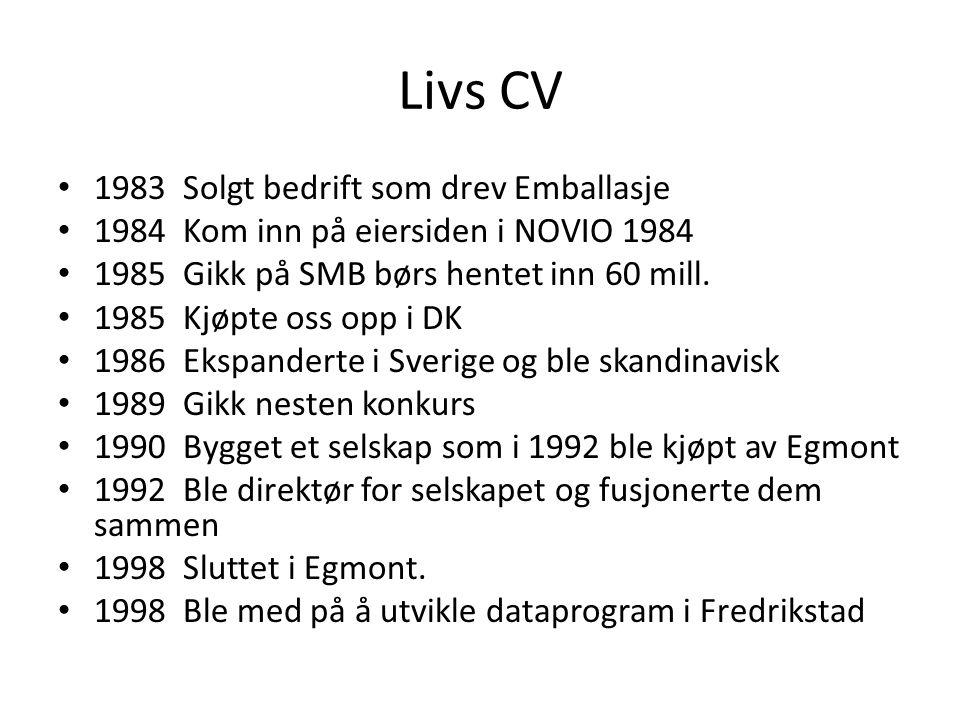 Livs CV 1983 Solgt bedrift som drev Emballasje 1984 Kom inn på eiersiden i NOVIO 1984 1985 Gikk på SMB børs hentet inn 60 mill. 1985 Kjøpte oss opp i