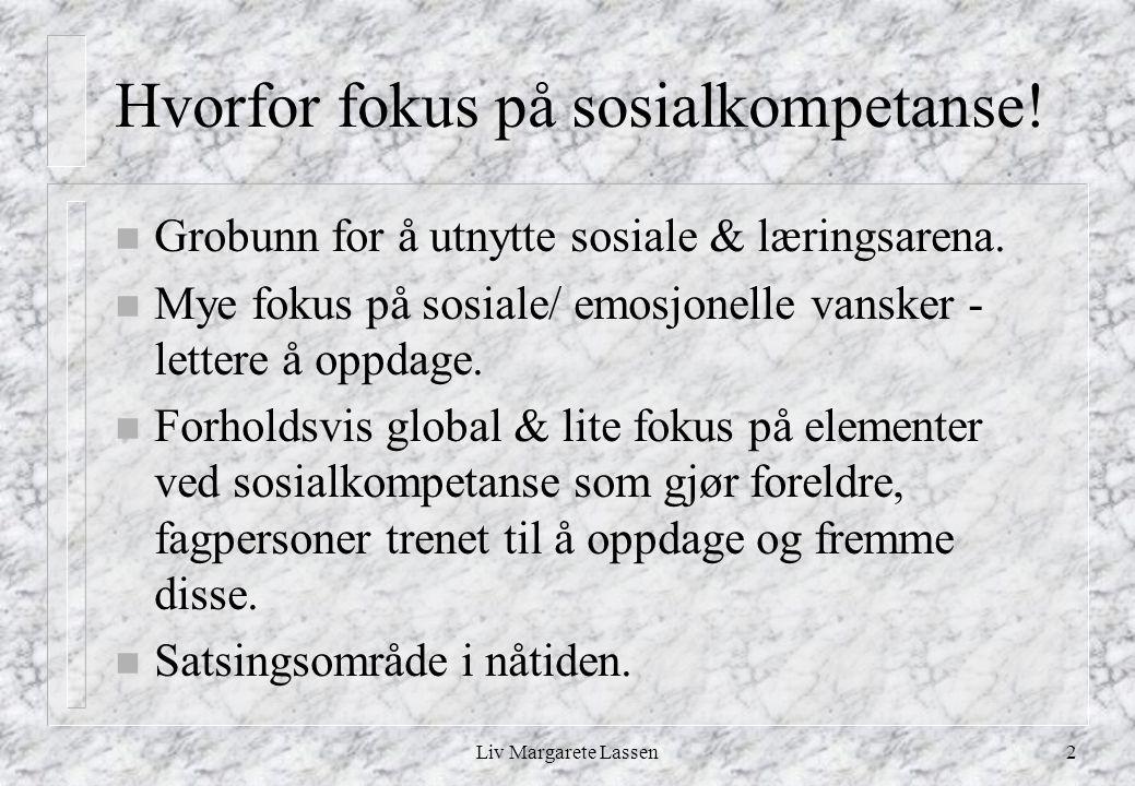 Liv Margarete Lassen2 Hvorfor fokus på sosialkompetanse.