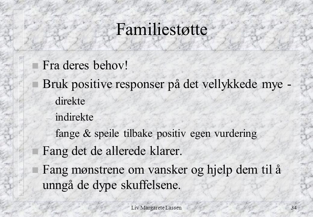Liv Margarete Lassen34 Familiestøtte n Fra deres behov.