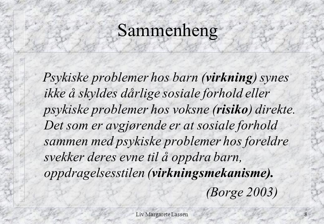 Liv Margarete Lassen8 Sammenheng Psykiske problemer hos barn (virkning) synes ikke å skyldes dårlige sosiale forhold eller psykiske problemer hos voksne (risiko) direkte.
