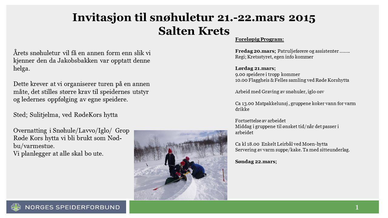 1 Invitasjon til snøhuletur 21.-22.mars 2015 Salten Krets Årets snøhuletur vil få en annen form enn slik vi kjenner den da Jakobsbakken var opptatt denne helga.