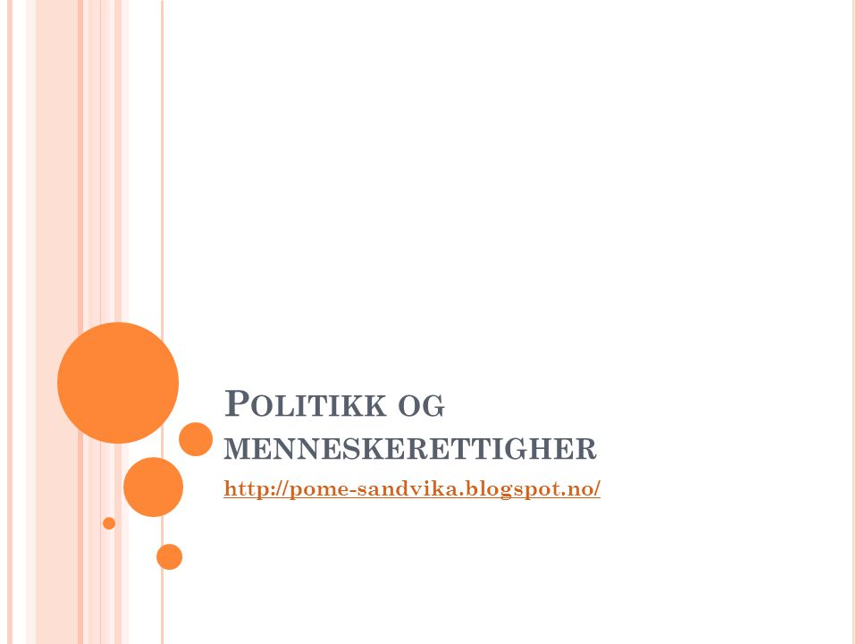 P OLITIKK OG MENNESKERETTIGHER http://pome-sandvika.blogspot.no/