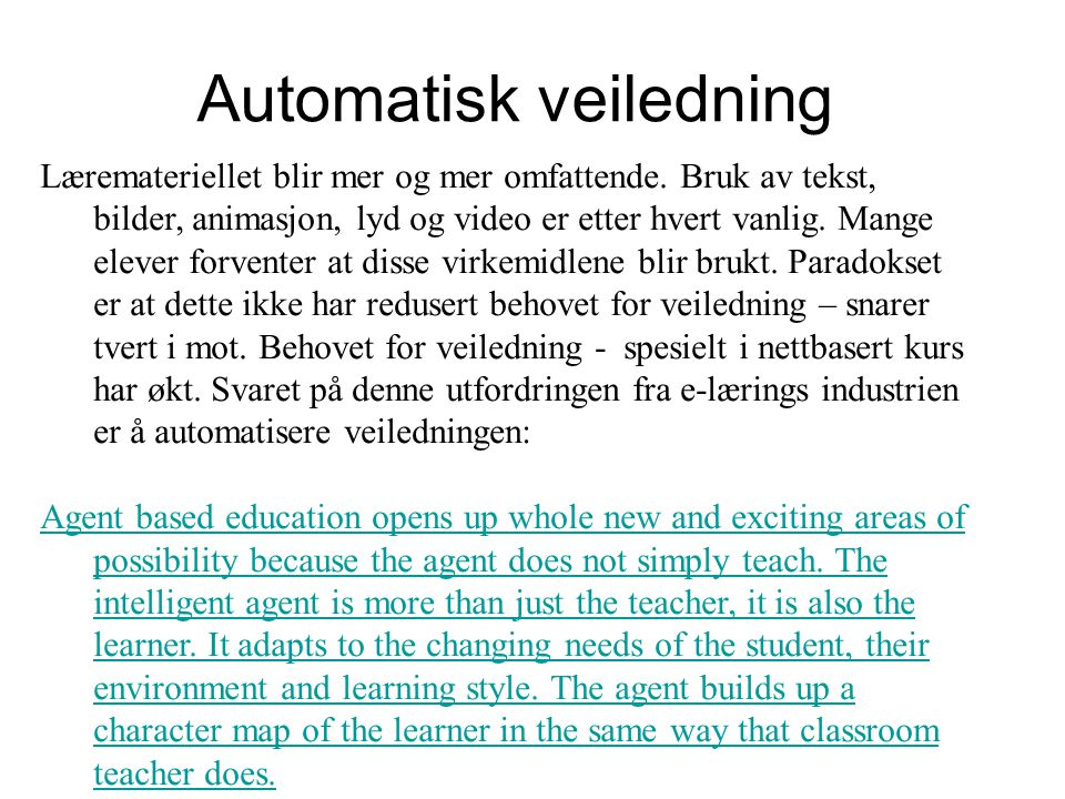 Automatisk veiledning Læremateriellet blir mer og mer omfattende. Bruk av tekst, bilder, animasjon, lyd og video er etter hvert vanlig. Mange elever f