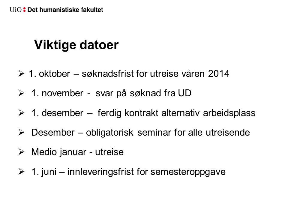 Viktige datoer  1.oktober – søknadsfrist for utreise våren 2014  1.