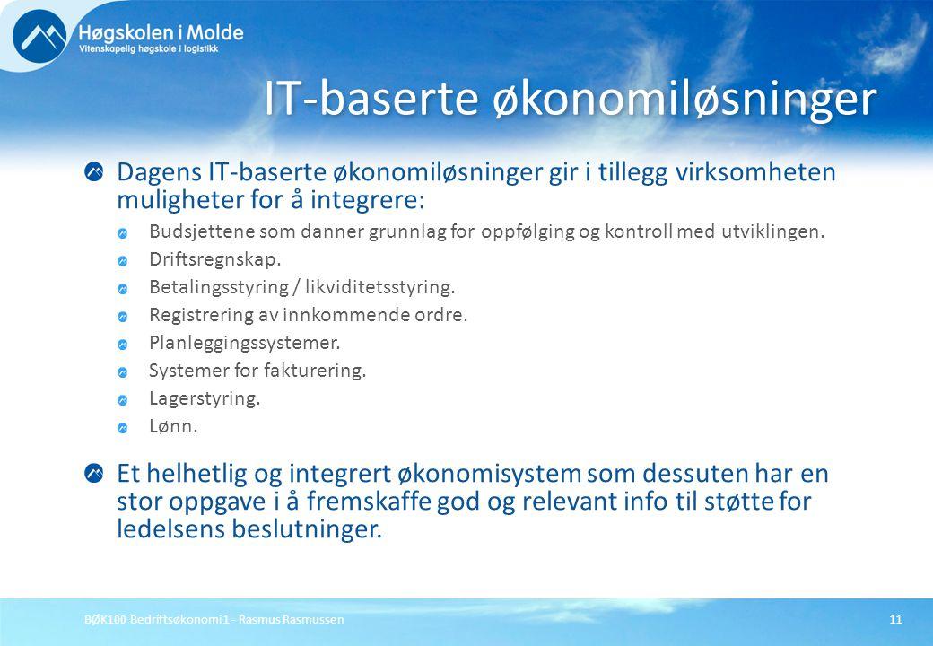 BØK100 Bedriftsøkonomi 1 - Rasmus Rasmussen11 Dagens IT-baserte økonomiløsninger gir i tillegg virksomheten muligheter for å integrere: Budsjettene so