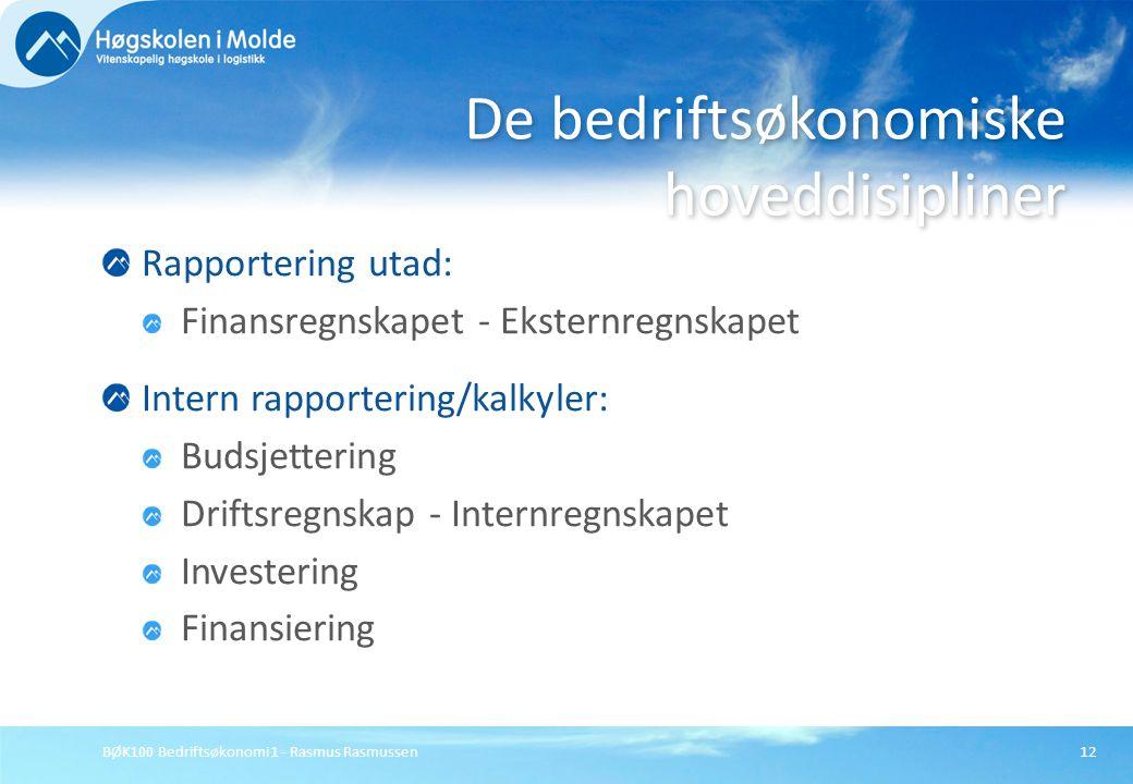 BØK100 Bedriftsøkonomi 1 - Rasmus Rasmussen12 Rapportering utad: Finansregnskapet - Eksternregnskapet Intern rapportering/kalkyler: Budsjettering Drif