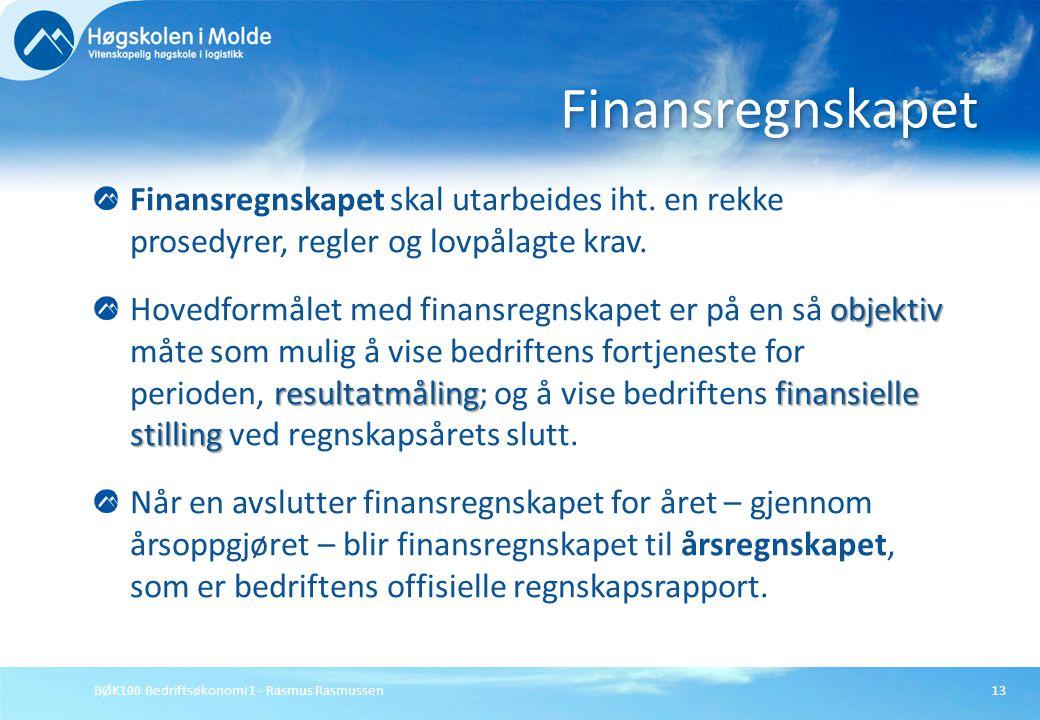 BØK100 Bedriftsøkonomi 1 - Rasmus Rasmussen13 Finansregnskapet skal utarbeides iht. en rekke prosedyrer, regler og lovpålagte krav. objektiv resultatm