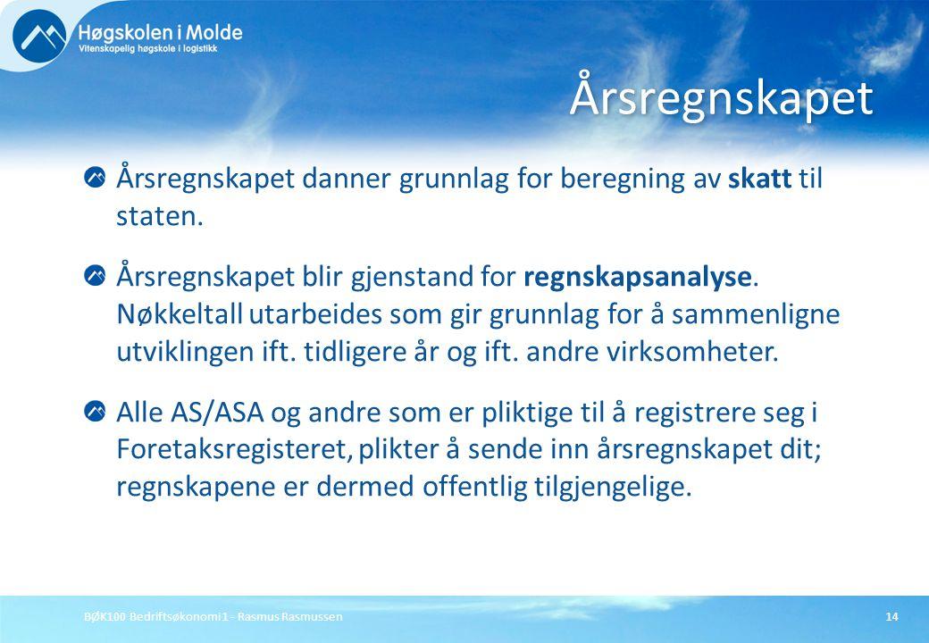 BØK100 Bedriftsøkonomi 1 - Rasmus Rasmussen14 Årsregnskapet danner grunnlag for beregning av skatt til staten. Årsregnskapet blir gjenstand for regnsk