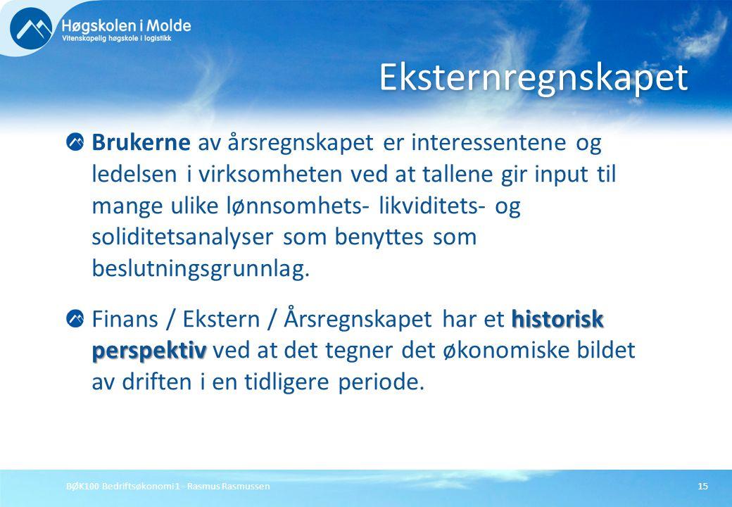BØK100 Bedriftsøkonomi 1 - Rasmus Rasmussen15 Brukerne av årsregnskapet er interessentene og ledelsen i virksomheten ved at tallene gir input til mang
