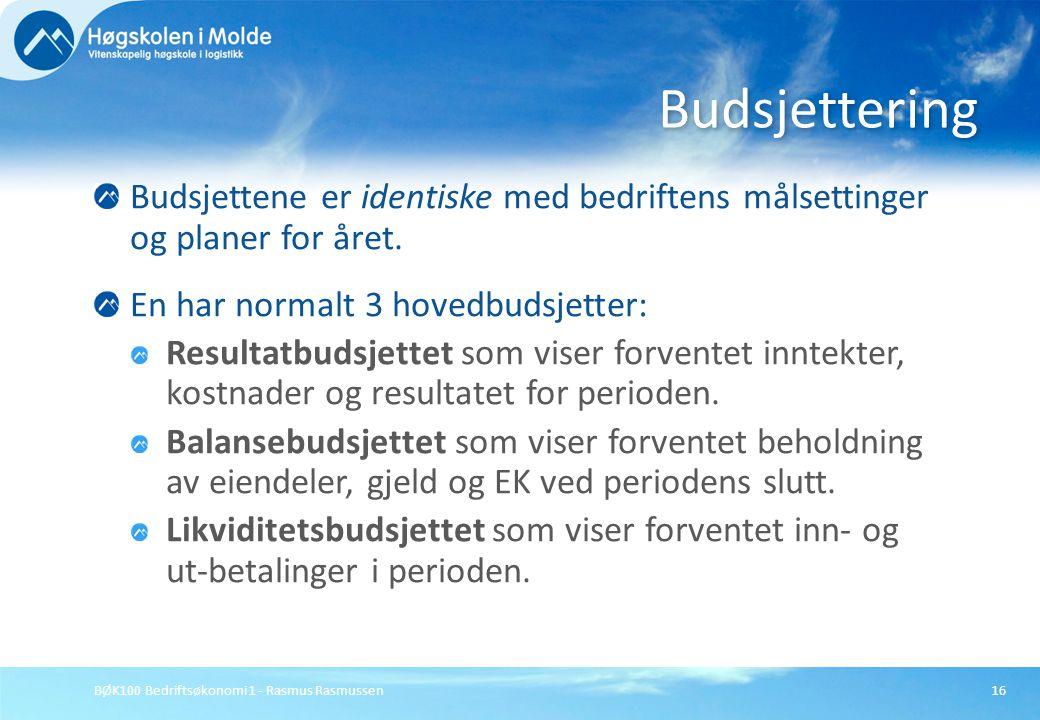 BØK100 Bedriftsøkonomi 1 - Rasmus Rasmussen16 Budsjettene er identiske med bedriftens målsettinger og planer for året. En har normalt 3 hovedbudsjette