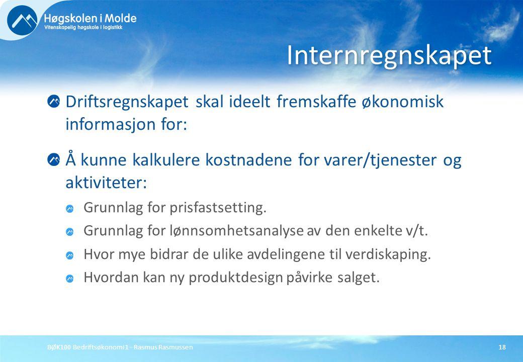 BØK100 Bedriftsøkonomi 1 - Rasmus Rasmussen18 Driftsregnskapet skal ideelt fremskaffe økonomisk informasjon for: Å kunne kalkulere kostnadene for vare