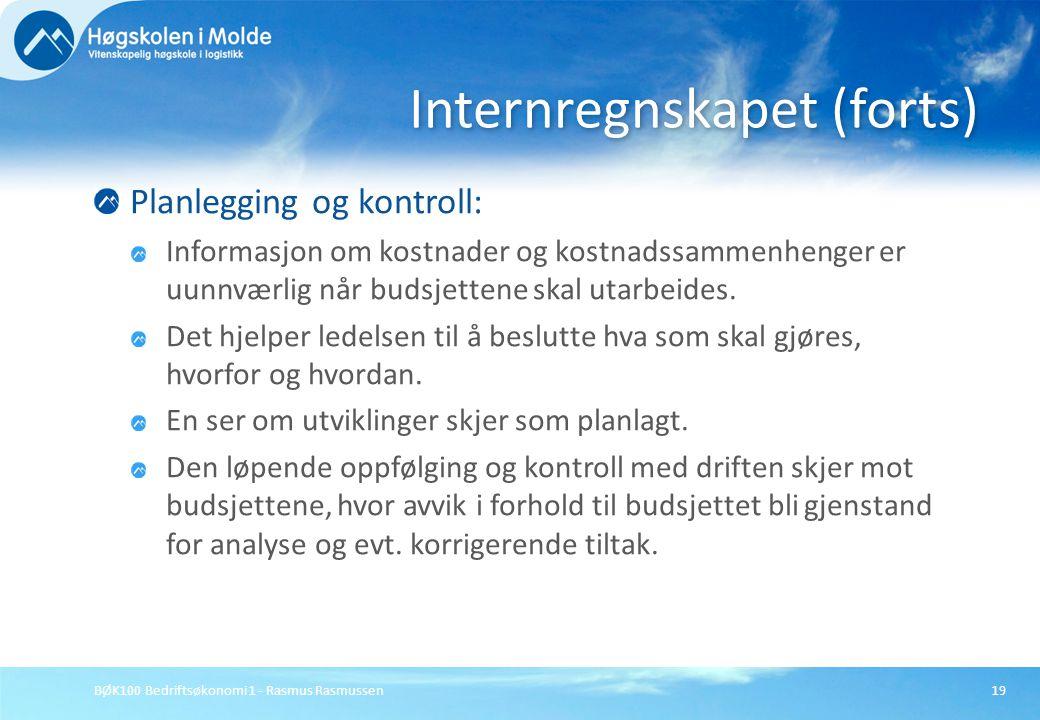 BØK100 Bedriftsøkonomi 1 - Rasmus Rasmussen19 Planlegging og kontroll: Informasjon om kostnader og kostnadssammenhenger er uunnværlig når budsjettene