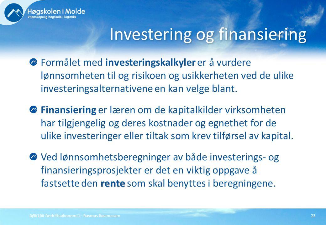 BØK100 Bedriftsøkonomi 1 - Rasmus Rasmussen23 Formålet med investeringskalkyler er å vurdere lønnsomheten til og risikoen og usikkerheten ved de ulike