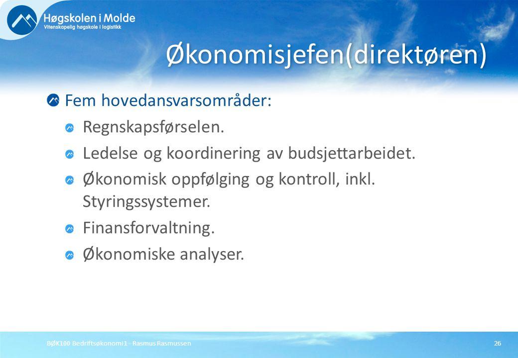 BØK100 Bedriftsøkonomi 1 - Rasmus Rasmussen26 Fem hovedansvarsområder: Regnskapsførselen. Ledelse og koordinering av budsjettarbeidet. Økonomisk oppfø