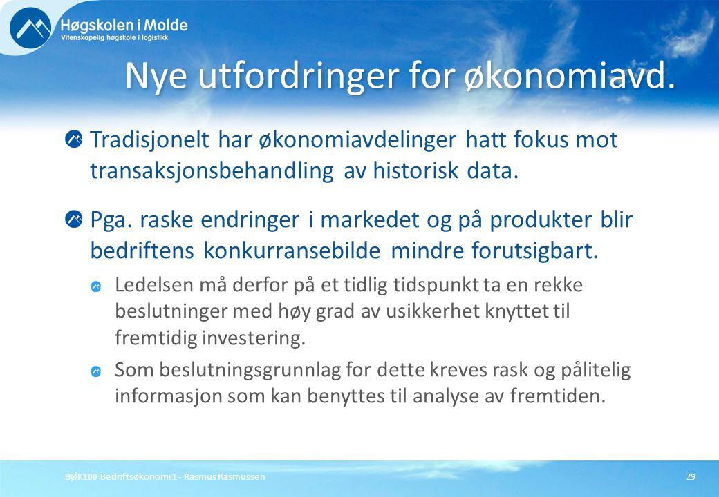 BØK100 Bedriftsøkonomi 1 - Rasmus Rasmussen29 Tradisjonelt har økonomiavdelinger hatt fokus mot transaksjonsbehandling av historisk data. Pga. raske e