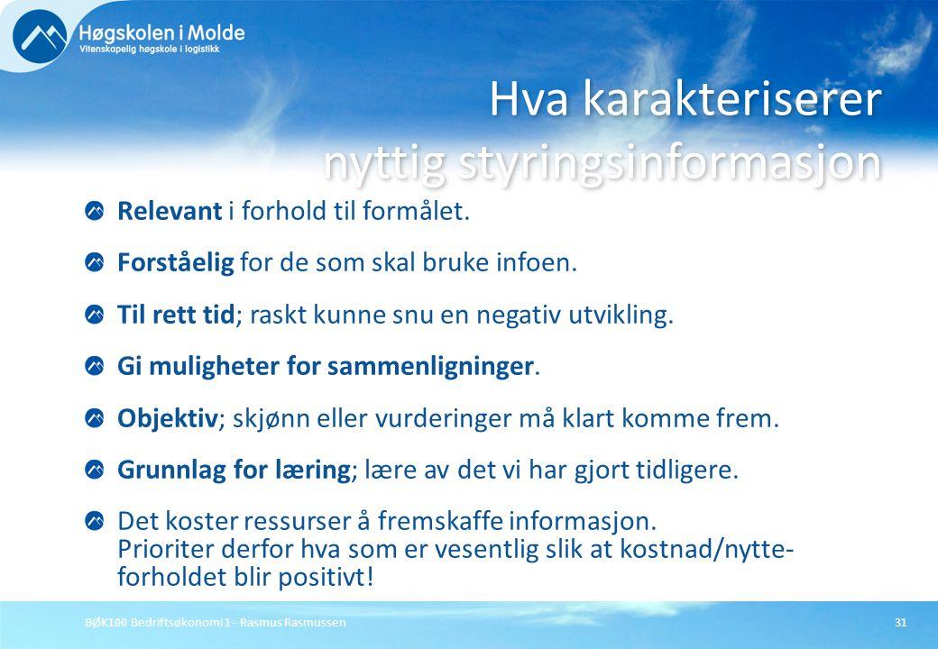 BØK100 Bedriftsøkonomi 1 - Rasmus Rasmussen31 Relevant i forhold til formålet. Forståelig for de som skal bruke infoen. Til rett tid; raskt kunne snu