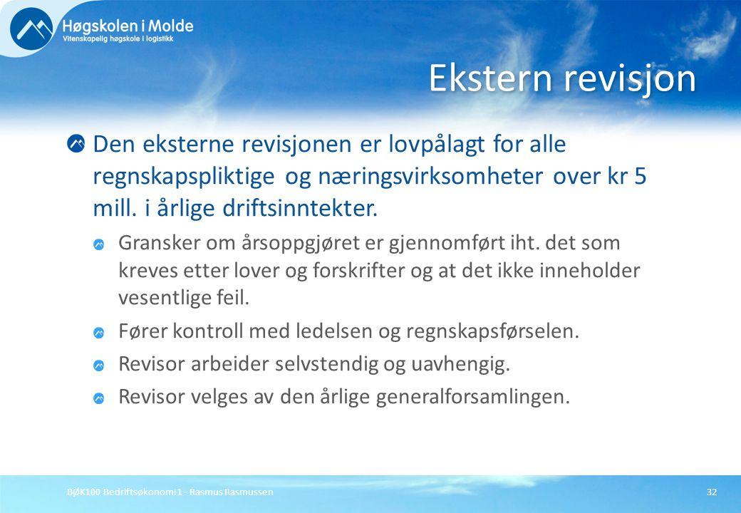 BØK100 Bedriftsøkonomi 1 - Rasmus Rasmussen32 Den eksterne revisjonen er lovpålagt for alle regnskapspliktige og næringsvirksomheter over kr 5 mill. i