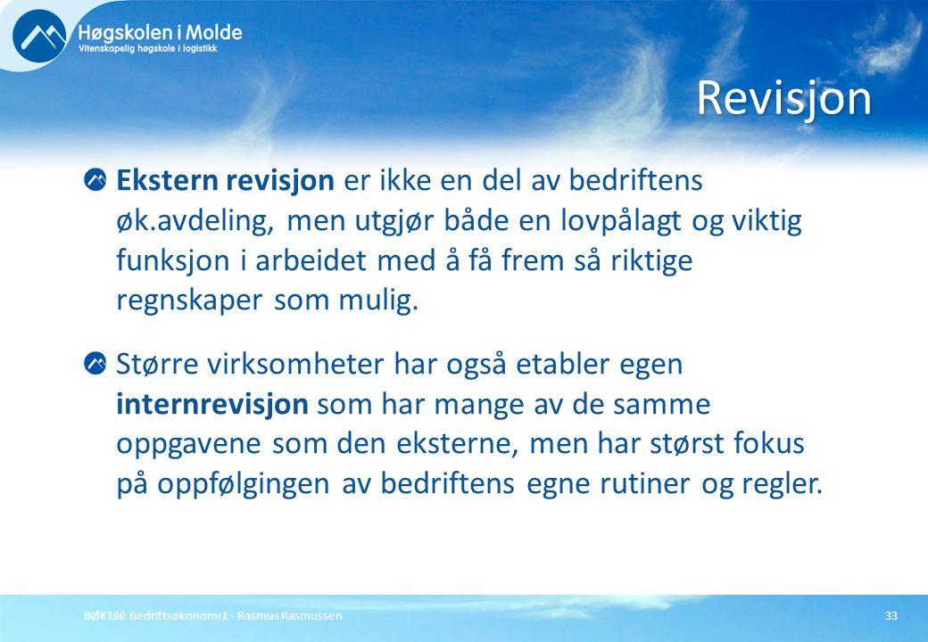 BØK100 Bedriftsøkonomi 1 - Rasmus Rasmussen33 Ekstern revisjon er ikke en del av bedriftens øk.avdeling, men utgjør både en lovpålagt og viktig funksj