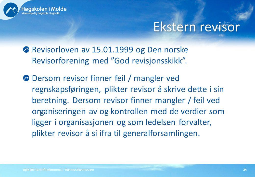 """BØK100 Bedriftsøkonomi 1 - Rasmus Rasmussen35 Revisorloven av 15.01.1999 og Den norske Revisorforening med """"God revisjonsskikk"""". Dersom revisor finner"""