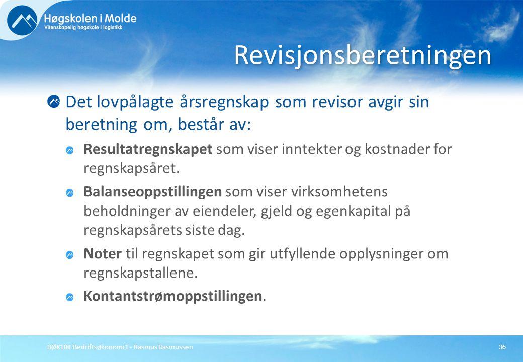 BØK100 Bedriftsøkonomi 1 - Rasmus Rasmussen36 Det lovpålagte årsregnskap som revisor avgir sin beretning om, består av: Resultatregnskapet som viser i