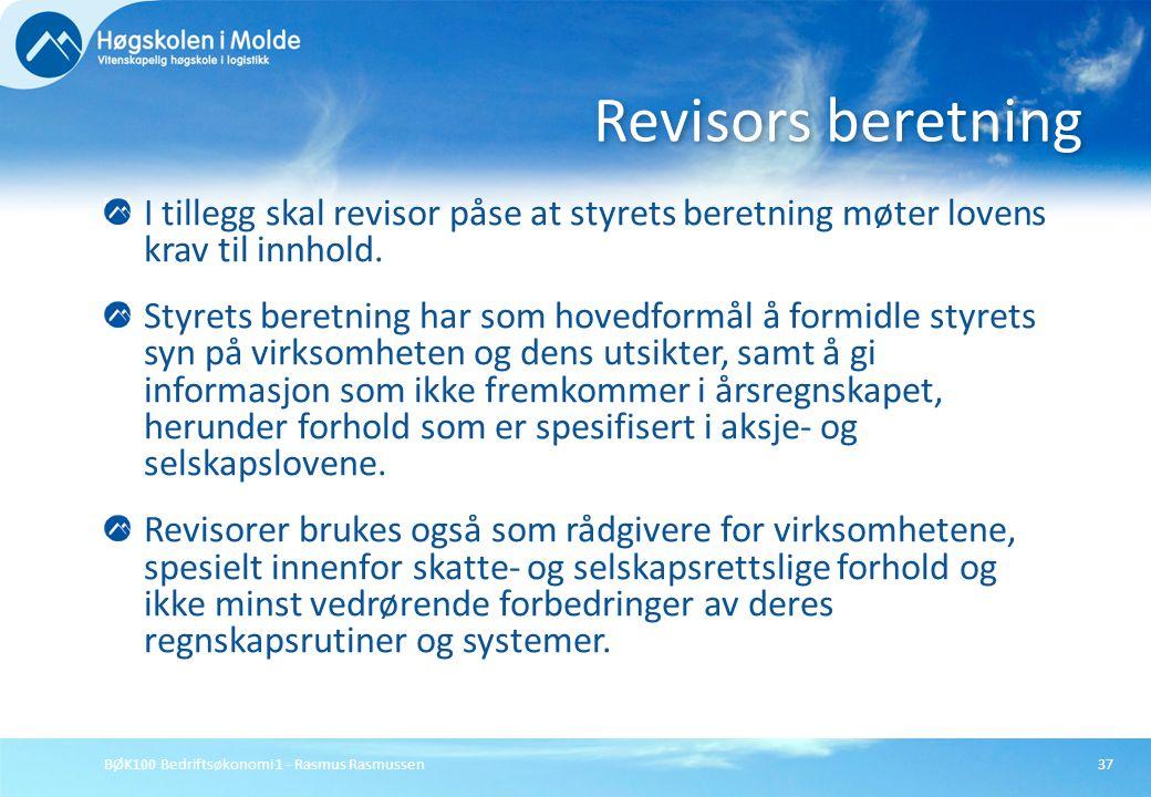 BØK100 Bedriftsøkonomi 1 - Rasmus Rasmussen37 I tillegg skal revisor påse at styrets beretning møter lovens krav til innhold. Styrets beretning har so