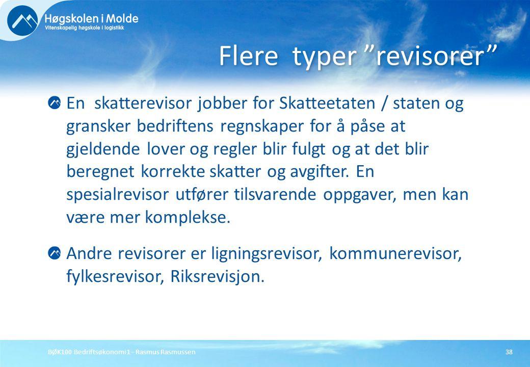 BØK100 Bedriftsøkonomi 1 - Rasmus Rasmussen38 En skatterevisor jobber for Skatteetaten / staten og gransker bedriftens regnskaper for å påse at gjelde