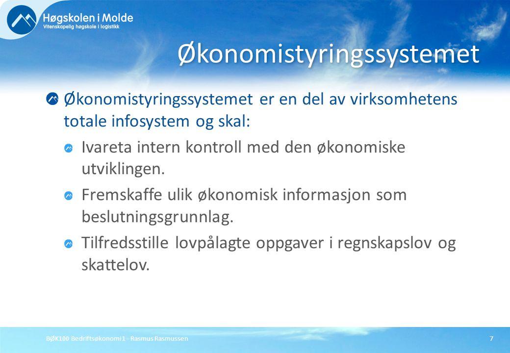 BØK100 Bedriftsøkonomi 1 - Rasmus Rasmussen7 Økonomistyringssystemet er en del av virksomhetens totale infosystem og skal: Ivareta intern kontroll med