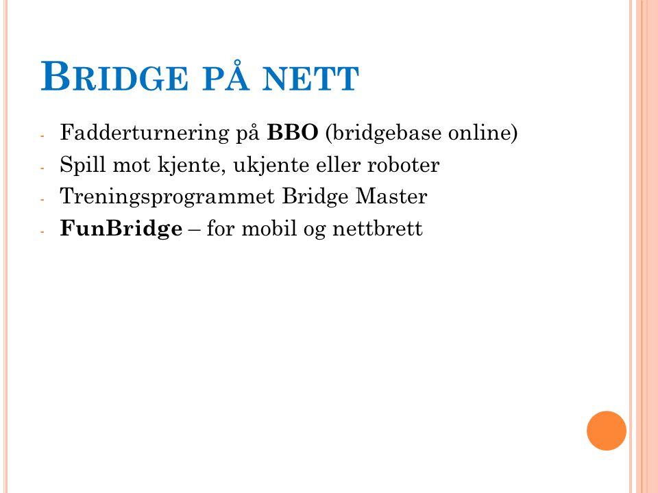 B RIDGE PÅ NETT - Fadderturnering på BBO (bridgebase online) - Spill mot kjente, ukjente eller roboter - Treningsprogrammet Bridge Master - FunBridge – for mobil og nettbrett