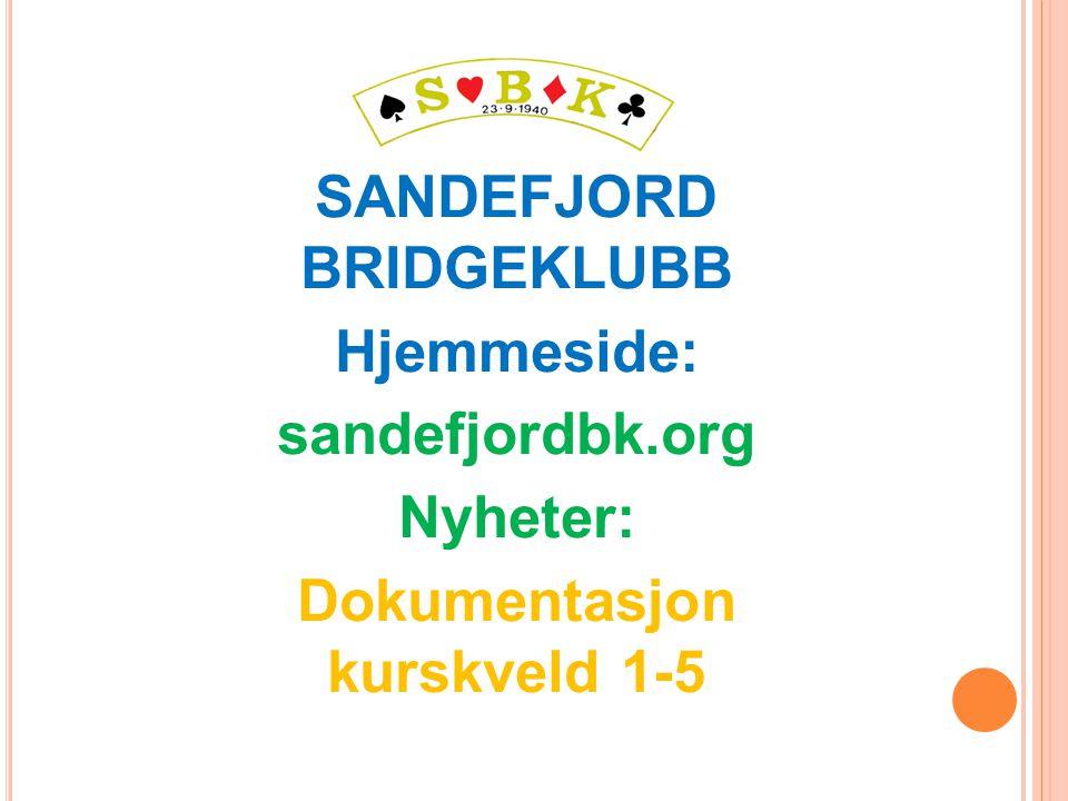 SANDEFJORD BRIDGEKLUBB Hjemmeside: sandefjordbk.org Nyheter: Dokumentasjon kurskveld 1-5