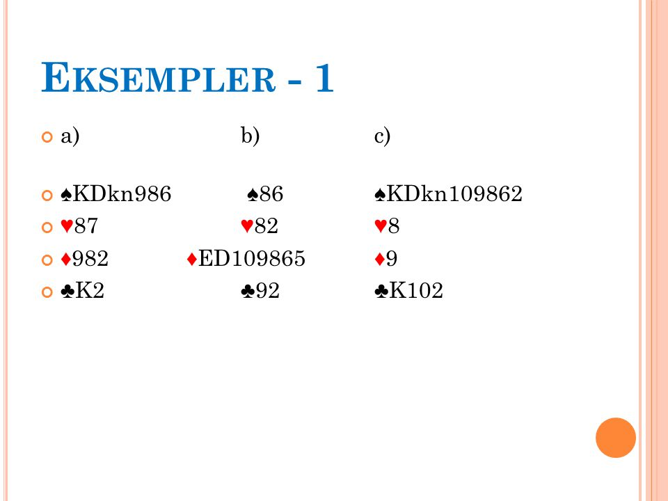 E KSEMPLER - 1 a)b)c) ♠KDkn986 ♠86♠KDkn109862 ♥87♥82♥8 ♦982 ♦ED109865 ♦9 ♣K2♣92♣K102