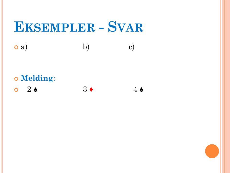 E KSEMPLER - S VAR a)b)c) Melding : 2 ♠3 ♦ 4 ♠