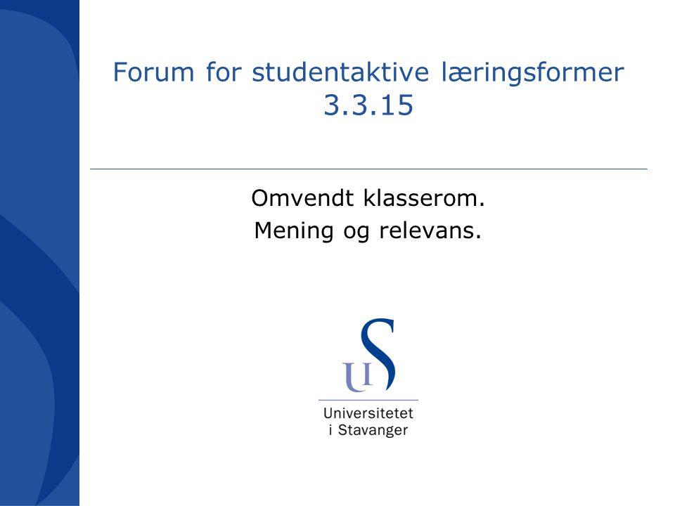 Forum for studentaktive læringsformer 3.3.15 Omvendt klasserom. Mening og relevans.