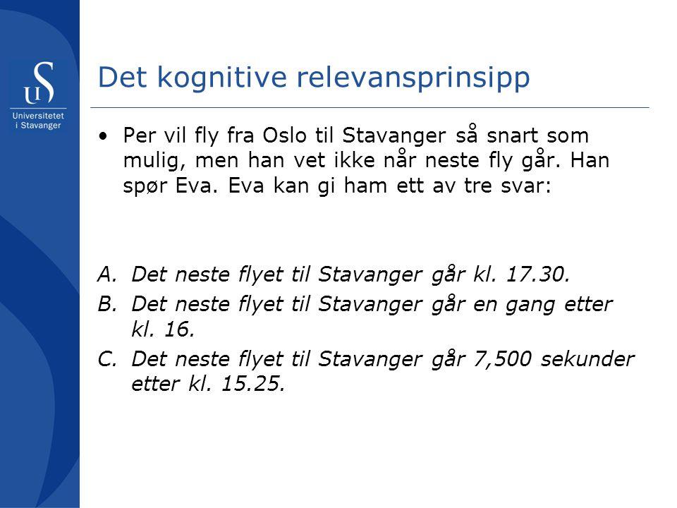Det kognitive relevansprinsipp Per vil fly fra Oslo til Stavanger så snart som mulig, men han vet ikke når neste fly går. Han spør Eva. Eva kan gi ham