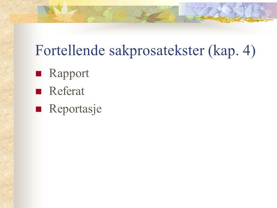 Fortellende sakprosatekster (kap. 4) Rapport Referat Reportasje
