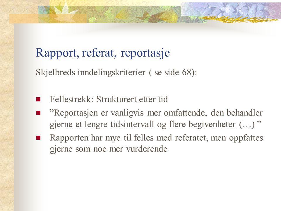 """Rapport, referat, reportasje Skjelbreds inndelingskriterier ( se side 68): Fellestrekk: Strukturert etter tid """"Reportasjen er vanligvis mer omfattende"""