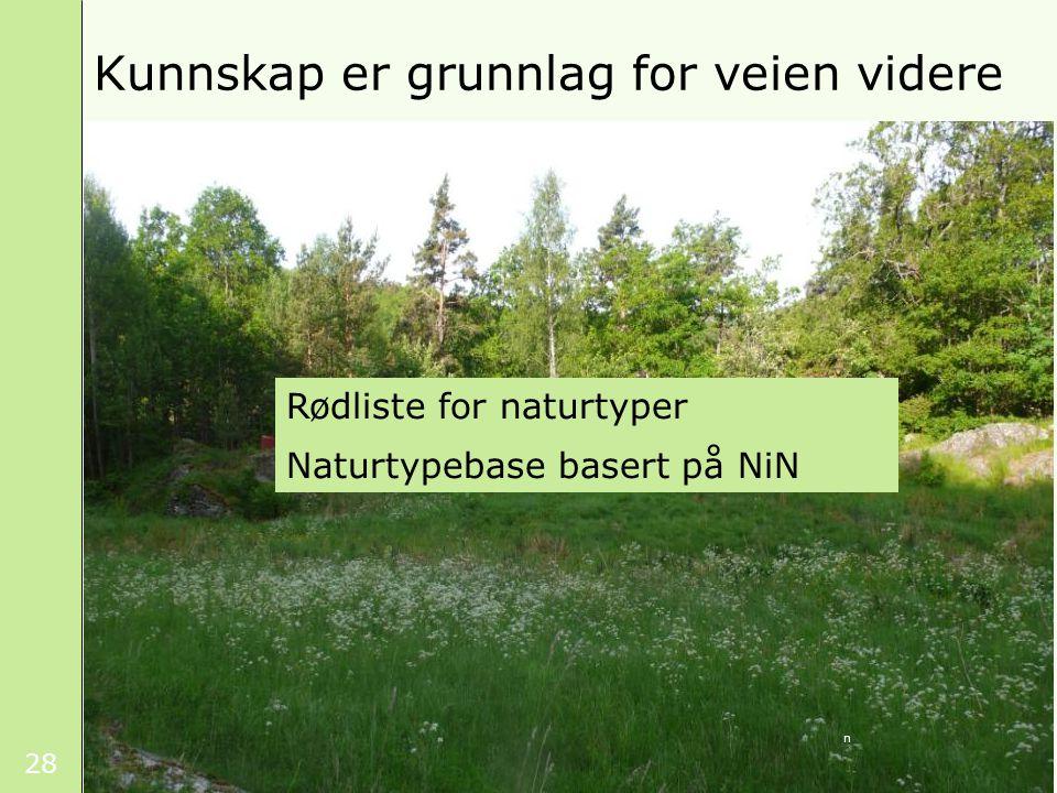 28 Kunnskap er grunnlag for veien videre n Rødliste for naturtyper Naturtypebase basert på NiN