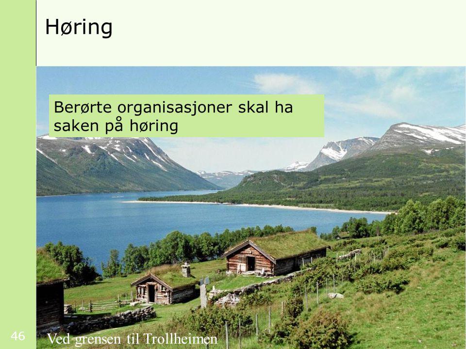 46 Høring Berørte organisasjoner skal ha saken på høring Ved grensen til Trollheimen