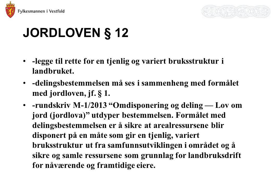 JORDLOVEN § 12 -legge til rette for en tjenlig og variert bruksstruktur i landbruket. -delingsbestemmelsen må ses i sammenheng med formålet med jordlo