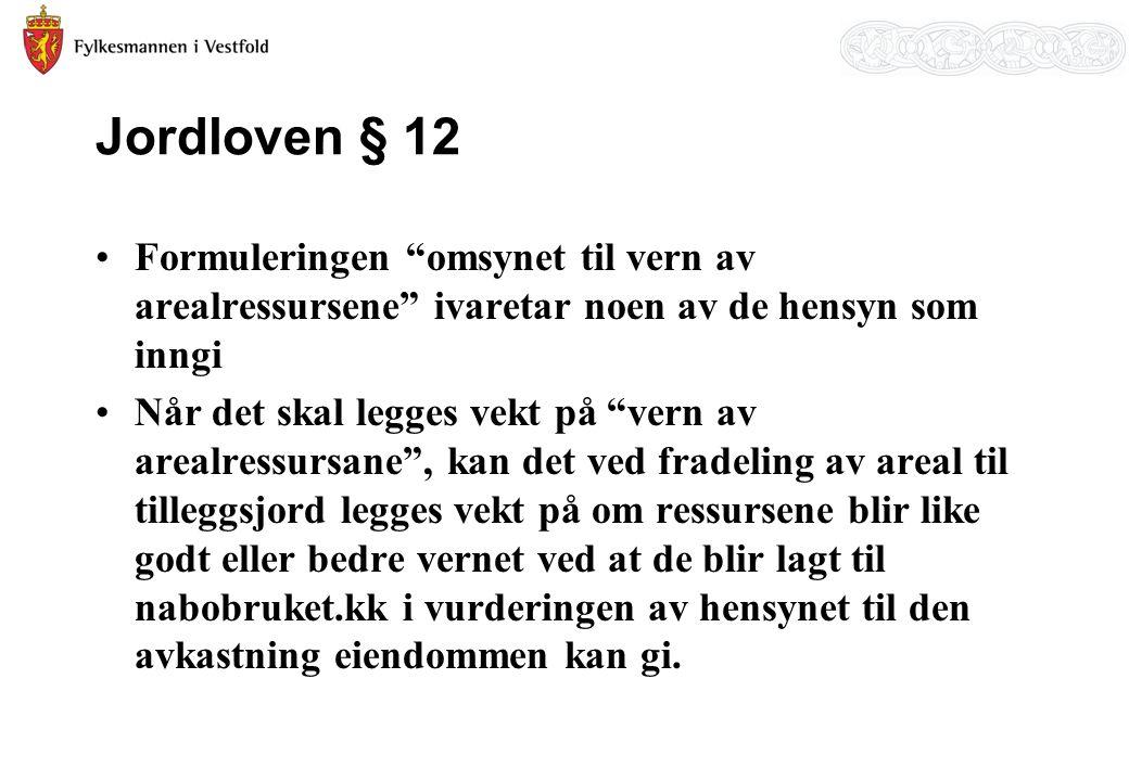 """Jordloven § 12 Formuleringen """"omsynet til vern av arealressursene"""" ivaretar noen av de hensyn som inngi Når det skal legges vekt på """"vern av arealress"""