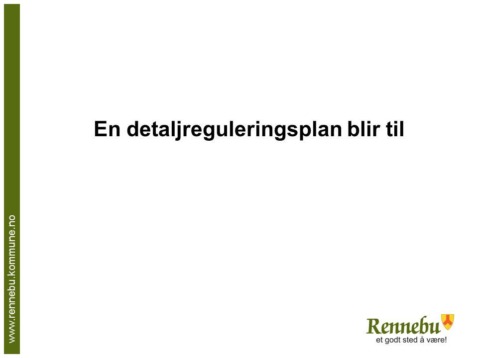www.rennebu.kommune.no En detaljreguleringsplan blir til