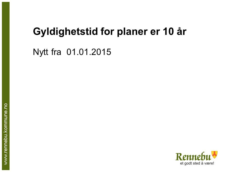 Gyldighetstid for planer er 10 år Nytt fra 01.01.2015