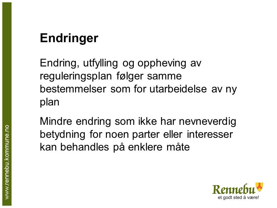 www.rennebu.kommune.no Endringer Endring, utfylling og oppheving av reguleringsplan følger samme bestemmelser som for utarbeidelse av ny plan Mindre endring som ikke har nevneverdig betydning for noen parter eller interesser kan behandles på enklere måte