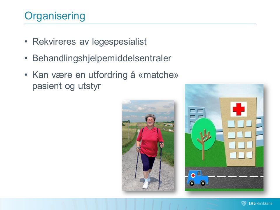 Organisering Rekvireres av legespesialist Behandlingshjelpemiddelsentraler Kan være en utfordring å «matche» pasient og utstyr