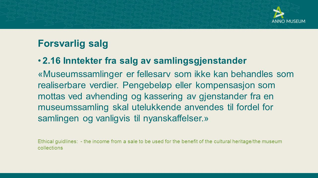Forsvarlig salg 2.16 Inntekter fra salg av samlingsgjenstander «Museumssamlinger er fellesarv som ikke kan behandles som realiserbare verdier. Pengebe