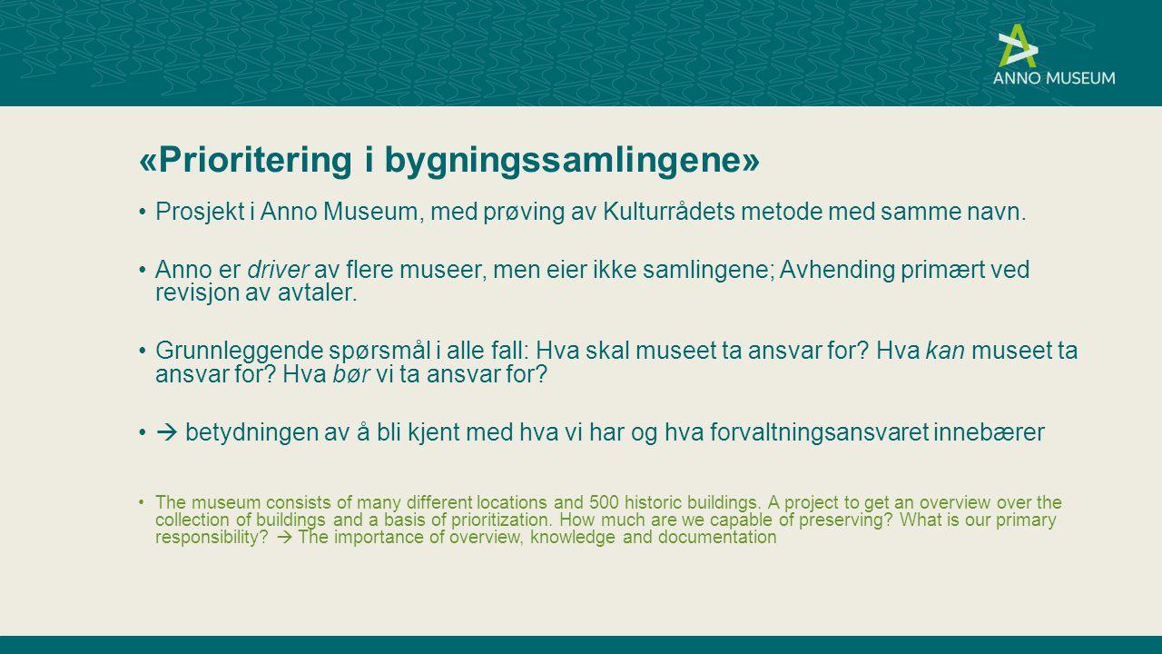 «Prioritering i bygningssamlingene» Prosjekt i Anno Museum, med prøving av Kulturrådets metode med samme navn.