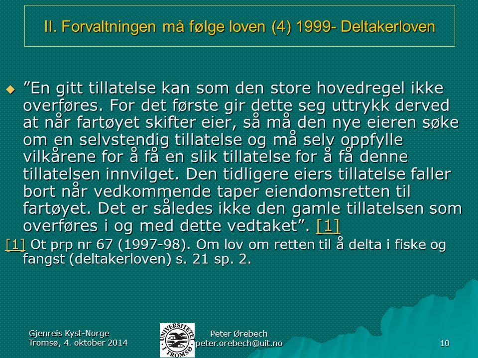 """II. Forvaltningen må følge loven (4) 1999- Deltakerloven  """"En gitt tillatelse kan som den store hovedregel ikke overføres. For det første gir dette s"""