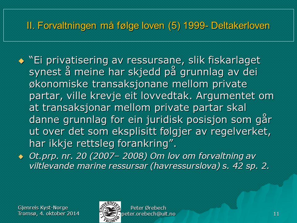 """II. Forvaltningen må følge loven (5) 1999- Deltakerloven  """"Ei privatisering av ressursane, slik fiskarlaget synest å meine har skjedd på grunnlag av"""