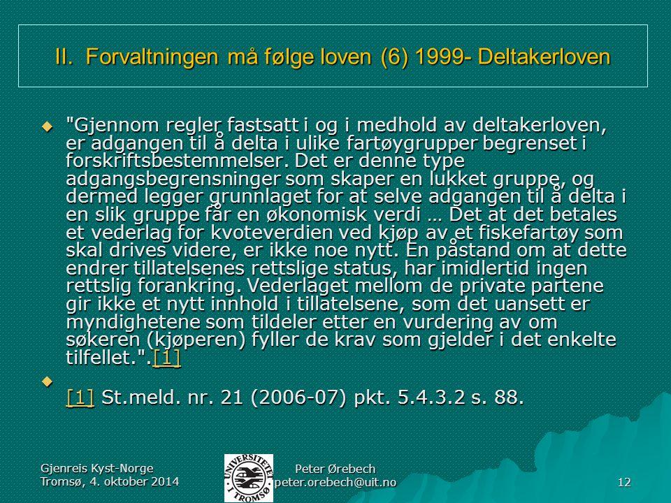 II. Forvaltningen må følge loven (6) 1999- Deltakerloven 